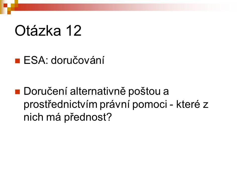 Otázka 12 ESA: doručování Doručení alternativně poštou a prostřednictvím právní pomoci - které z nich má přednost