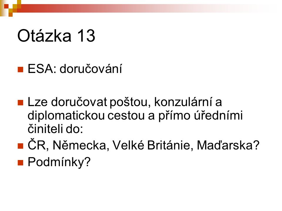 Otázka 13 ESA: doručování Lze doručovat poštou, konzulární a diplomatickou cestou a přímo úředními činiteli do: ČR, Německa, Velké Británie, Maďarska?