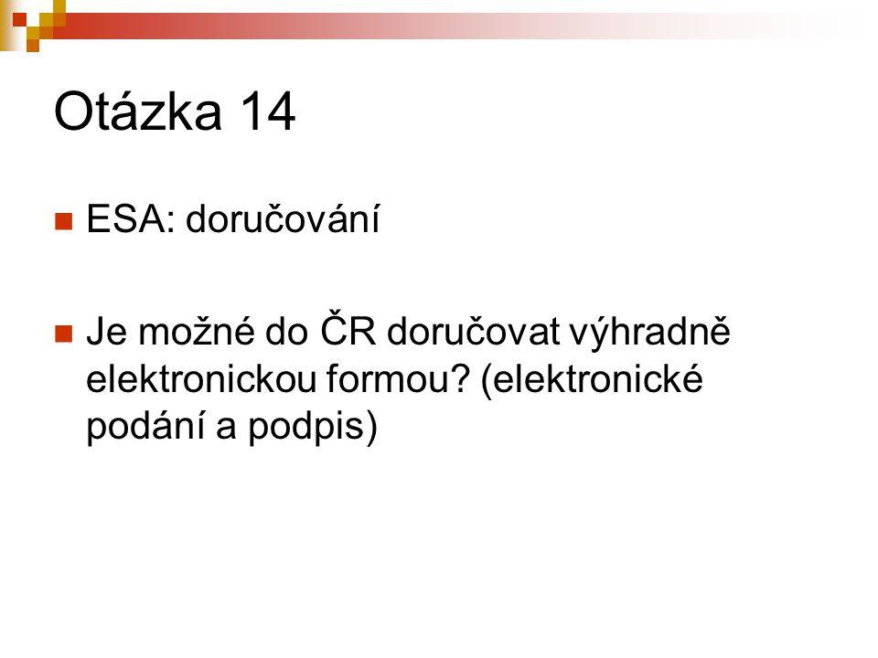 Otázka 14 ESA: doručování Je možné do ČR doručovat výhradně elektronickou formou.