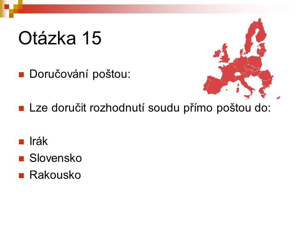 Otázka 15 Doručování poštou: Lze doručit rozhodnutí soudu přímo poštou do: Irák Slovensko Rakousko