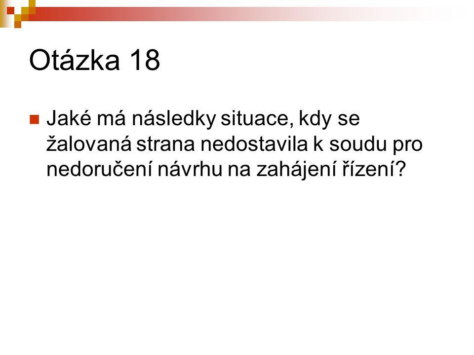 Otázka 18 Jaké má následky situace, kdy se žalovaná strana nedostavila k soudu pro nedoručení návrhu na zahájení řízení