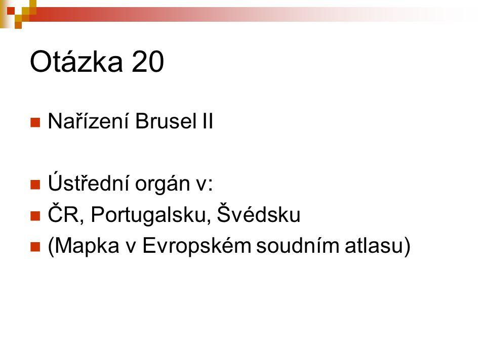 Otázka 20 Nařízení Brusel II Ústřední orgán v: ČR, Portugalsku, Švédsku (Mapka v Evropském soudním atlasu)