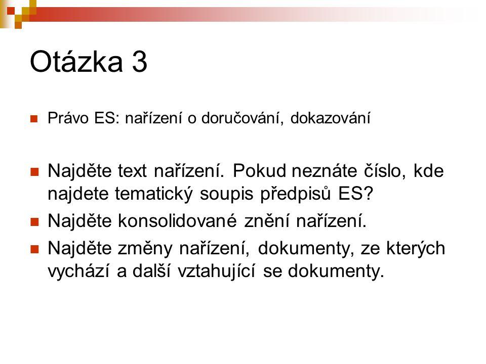 Otázka 3 Právo ES: nařízení o doručování, dokazování Najděte text nařízení.