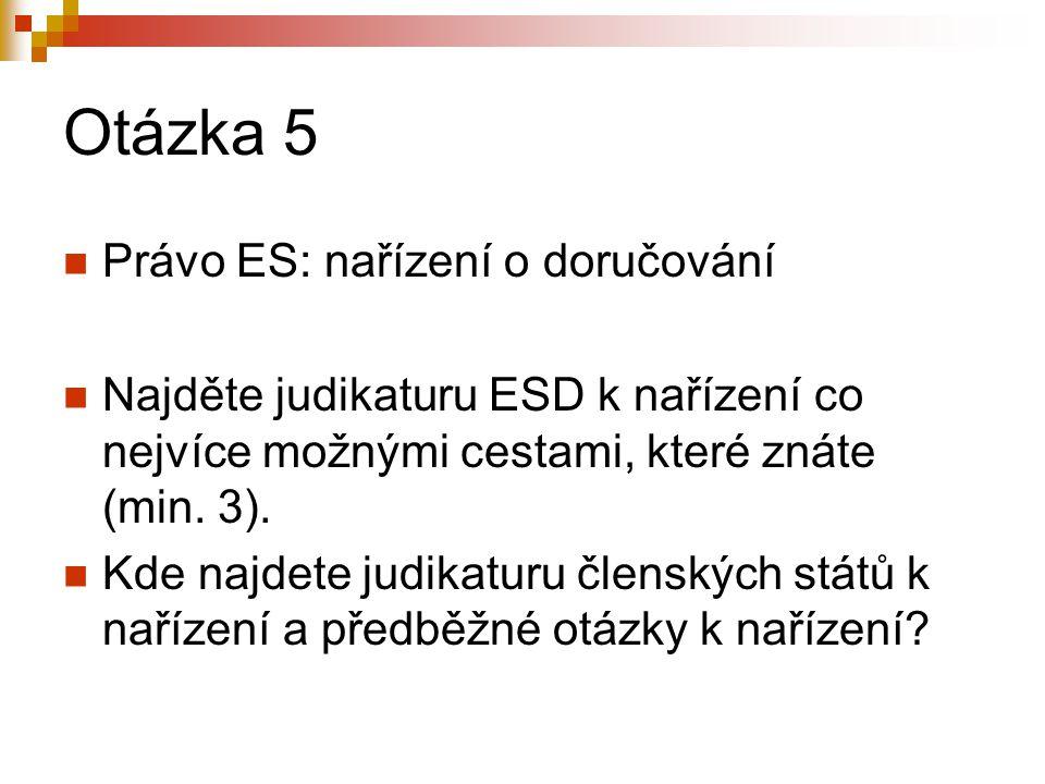 Otázka 5 Právo ES: nařízení o doručování Najděte judikaturu ESD k nařízení co nejvíce možnými cestami, které znáte (min. 3). Kde najdete judikaturu čl