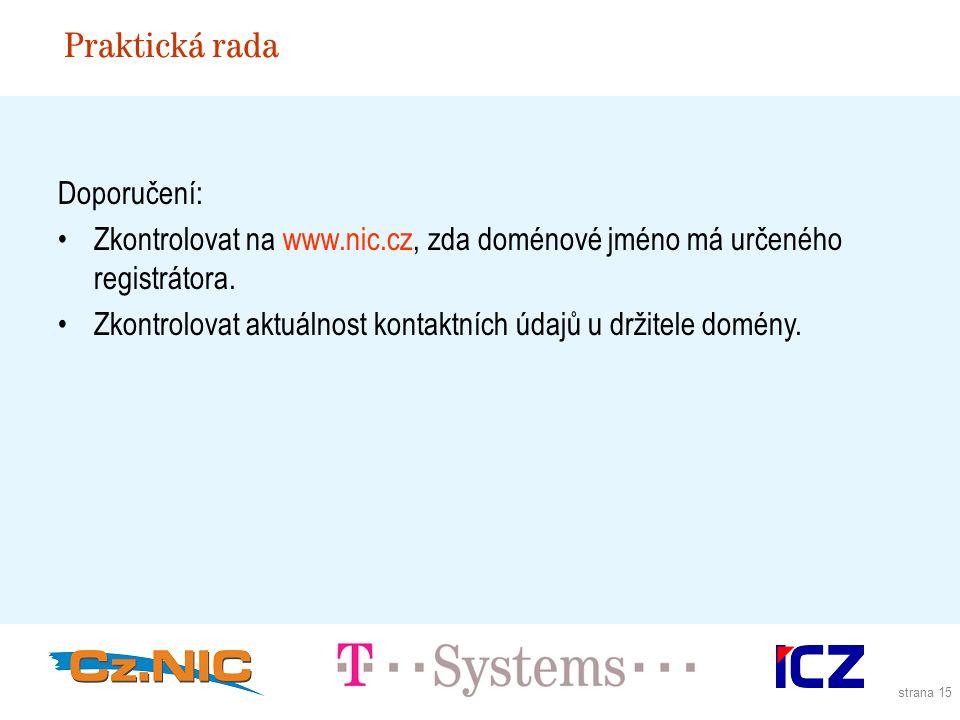 strana 15 Praktická rada Doporučení: Zkontrolovat na www.nic.cz, zda doménové jméno má určeného registrátora.