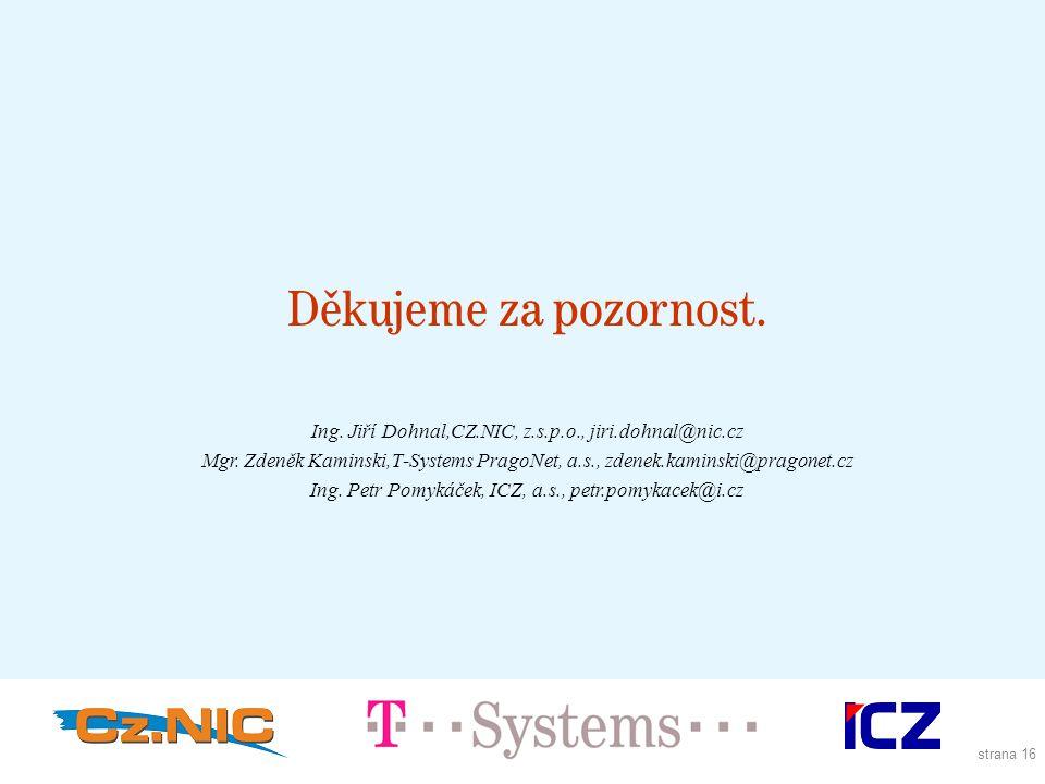 strana 16 Děkujeme za pozornost. Ing. Jiří Dohnal,CZ.NIC, z.s.p.o., jiri.dohnal@nic.cz Mgr.