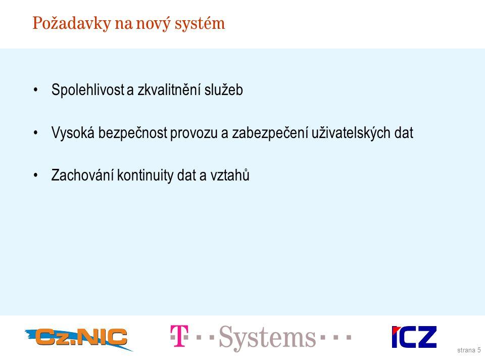 strana 5 Požadavky na nový systém Spolehlivost a zkvalitnění služeb Vysoká bezpečnost provozu a zabezpečení uživatelských dat Zachování kontinuity dat a vztahů
