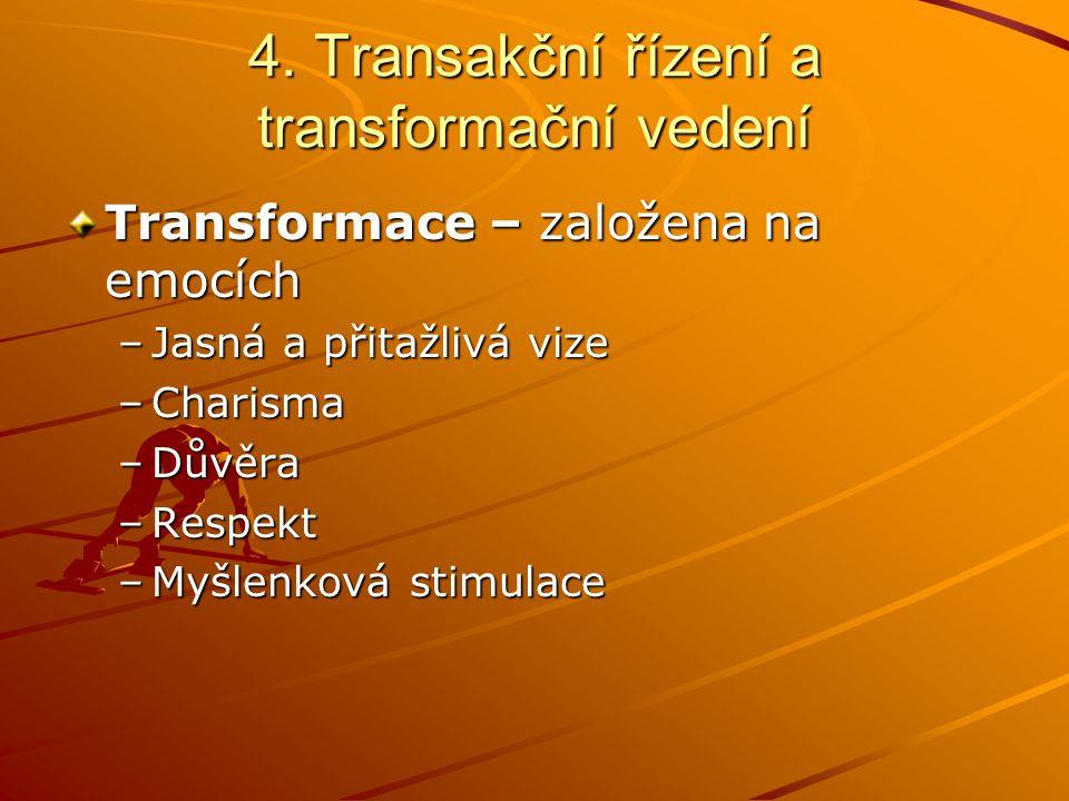 4. Transakční řízení a transformační vedení Transakce – výměna mezi manažerem a pracovníkem Používá tradiční prostředky motivace –Management výjimkami