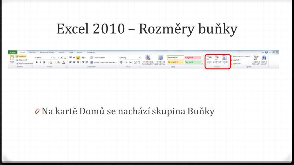 Excel 2010 – Rozměry buňky 0 Na kartě Domů se nachází skupina Buňky