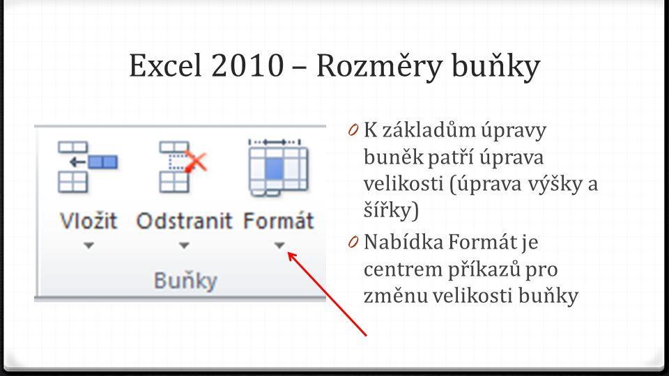 Excel 2010 – Rozměry buňky 0 K základům úpravy buněk patří úprava velikosti (úprava výšky a šířky) 0 Nabídka Formát je centrem příkazů pro změnu velik