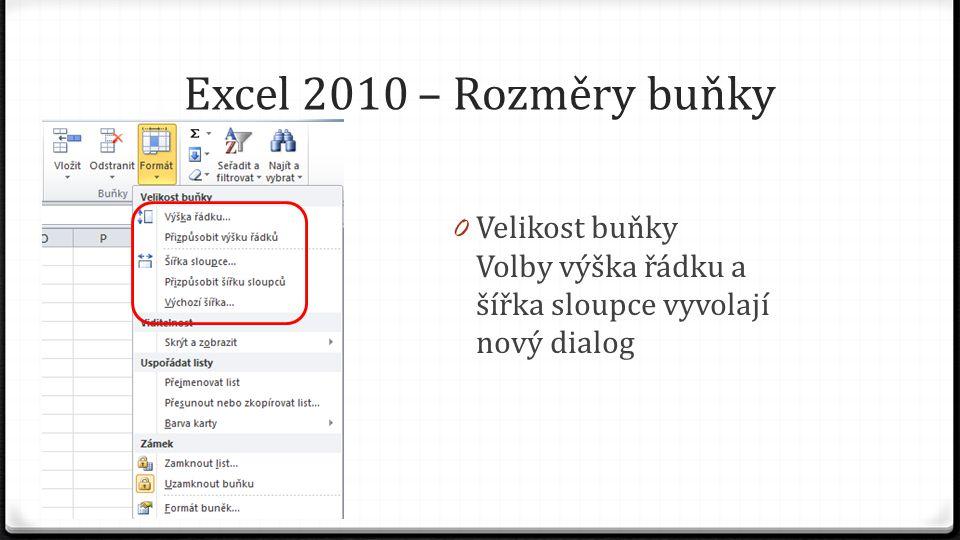 Excel 2010 – Rozměry buňky 0 Velikost buňky Volby výška řádku a šířka sloupce vyvolají nový dialog