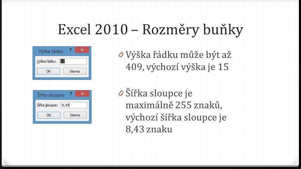 Excel 2010 – Rozměry buňky 0 Výška řádku může být až 409, výchozí výška je 15 0 Šířka sloupce je maximálně 255 znaků, výchozí šířka sloupce je 8,43 zn