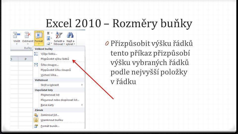 Excel 2010 – Rozměry buňky 0 Přizpůsobit výšku řádků tento příkaz přizpůsobí výšku vybraných řádků podle nejvyšší položky v řádku
