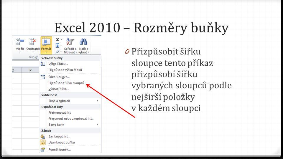 Excel 2010 – Rozměry buňky 0 Přizpůsobit šířku sloupce tento příkaz přizpůsobí šířku vybraných sloupců podle nejširší položky v každém sloupci