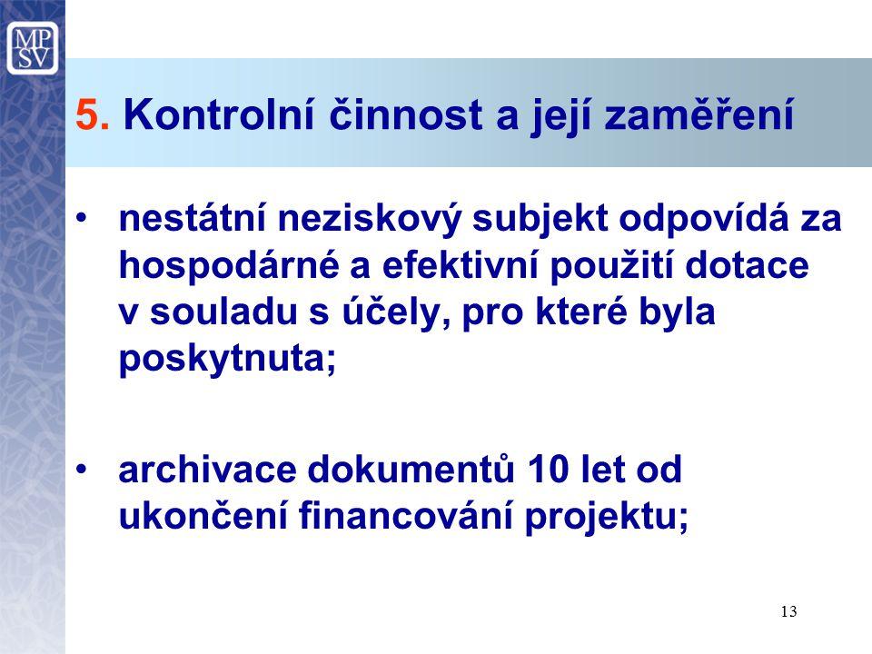 13 5. Kontrolní činnost a její zaměření nestátní neziskový subjekt odpovídá za hospodárné a efektivní použití dotace v souladu s účely, pro které byla