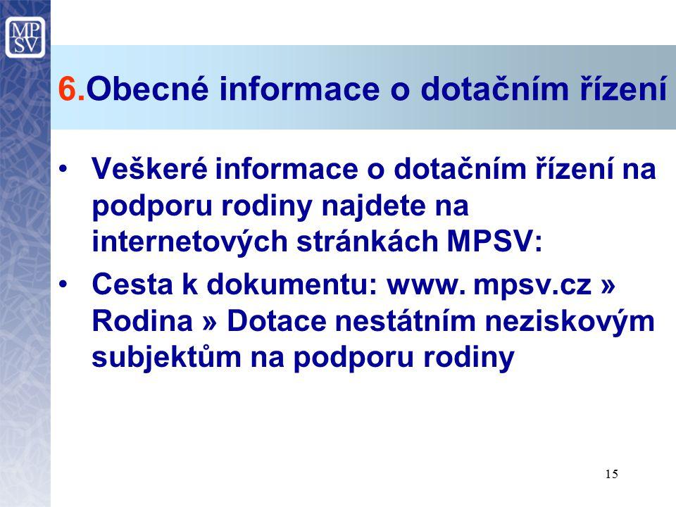 15 6.Obecné informace o dotačním řízení Veškeré informace o dotačním řízení na podporu rodiny najdete na internetových stránkách MPSV: Cesta k dokumen