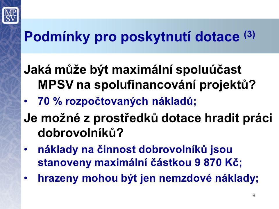 9 Podmínky pro poskytnutí dotace (3) Jaká může být maximální spoluúčast MPSV na spolufinancování projektů? 70 % rozpočtovaných nákladů; Je možné z pro
