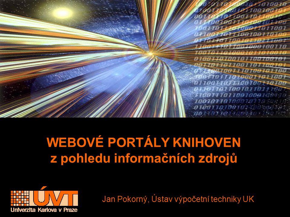 WEBOVÉ PORTÁLY KNIHOVEN z pohledu informačních zdrojů Jan Pokorný, Ústav výpočetní techniky UK