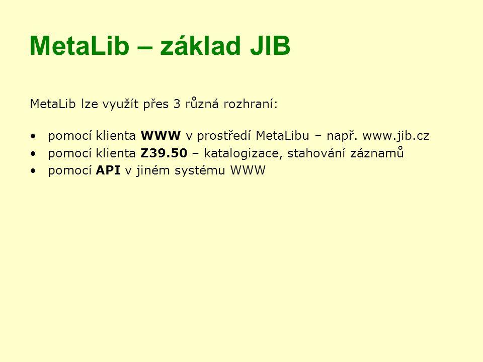 MetaLib – základ JIB MetaLib lze využít přes 3 různá rozhraní: pomocí klienta WWW v prostředí MetaLibu – např.