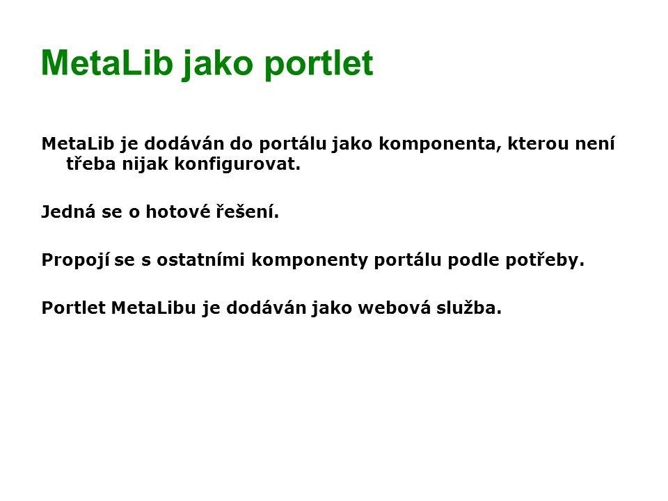 MetaLib jako portlet MetaLib je dodáván do portálu jako komponenta, kterou není třeba nijak konfigurovat.