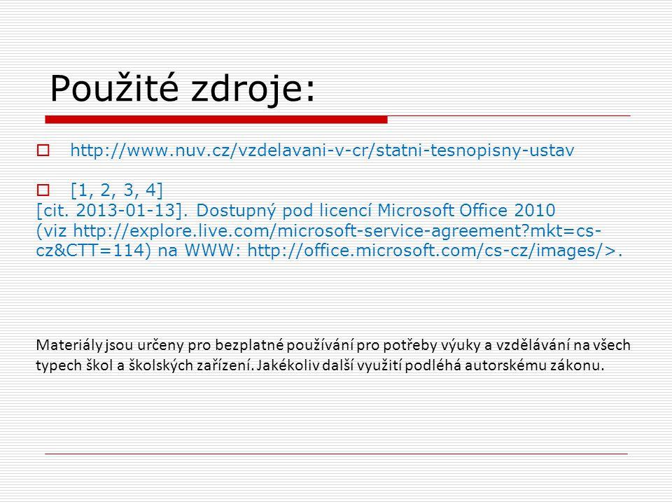 Použité zdroje:  http://www.nuv.cz/vzdelavani-v-cr/statni-tesnopisny-ustav  [1, 2, 3, 4] [cit. 2013-01-13]. Dostupný pod licencí Microsoft Office 20