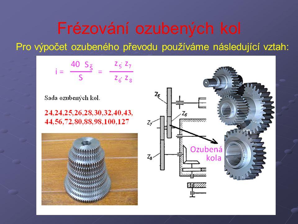 Frézování ozubených kol Pro výpočet ozubeného převodu používáme následující vztah: