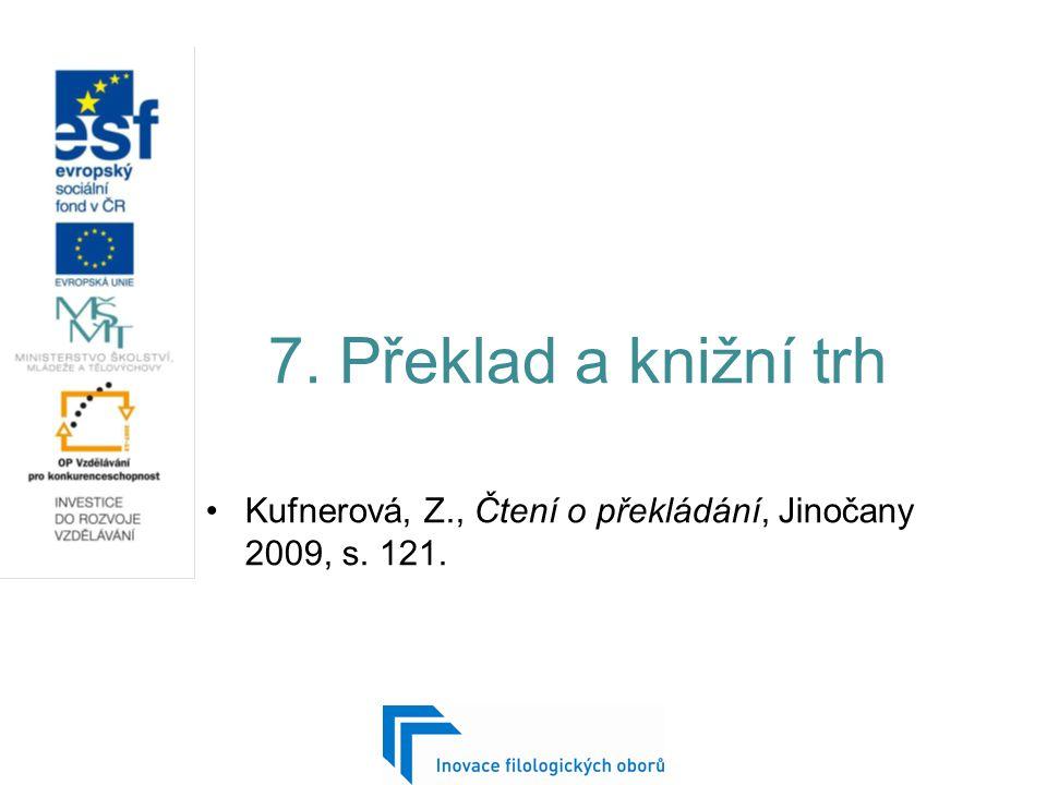 7. Překlad a knižní trh Kufnerová, Z., Čtení o překládání, Jinočany 2009, s. 121.
