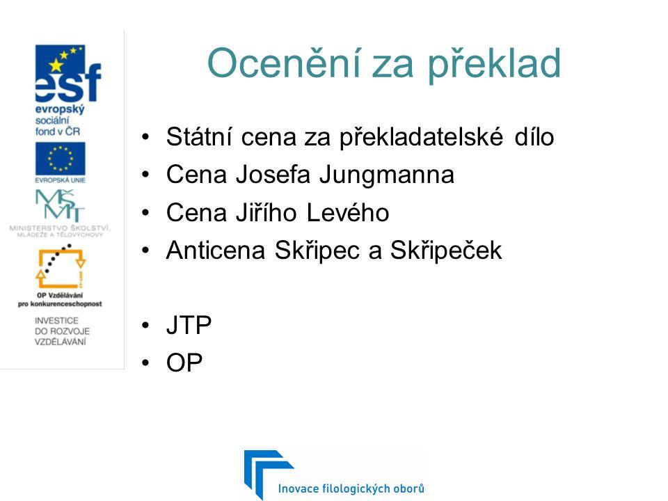 Ocenění za překlad Státní cena za překladatelské dílo Cena Josefa Jungmanna Cena Jiřího Levého Anticena Skřipec a Skřipeček JTP OP