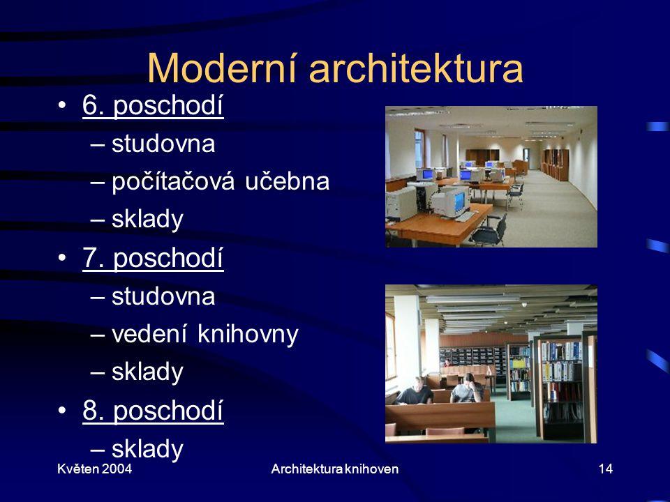 Květen 2004Architektura knihoven14 Moderní architektura 6. poschodí –studovna –počítačová učebna –sklady 7. poschodí –studovna –vedení knihovny –sklad