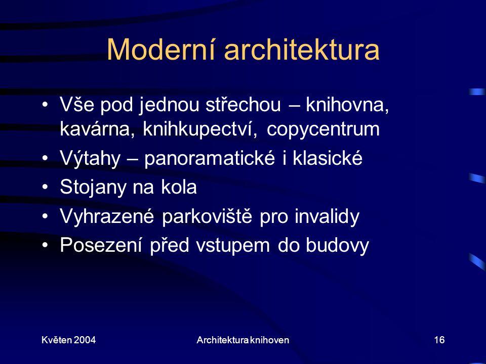 Květen 2004Architektura knihoven16 Moderní architektura Vše pod jednou střechou – knihovna, kavárna, knihkupectví, copycentrum Výtahy – panoramatické