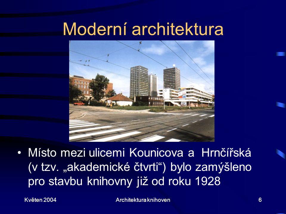 """Květen 2004Architektura knihoven6 Moderní architektura Místo mezi ulicemi Kounicova a Hrnčířská (v tzv. """"akademické čtvrti"""") bylo zamýšleno pro stavbu"""