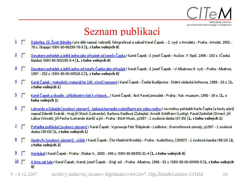 5. - 6.12.2007Archivy, knihovny, muzea v digitálním světě 2007, Mgr.Zdeněk Lenhart, CITeM26 Seznam publikací