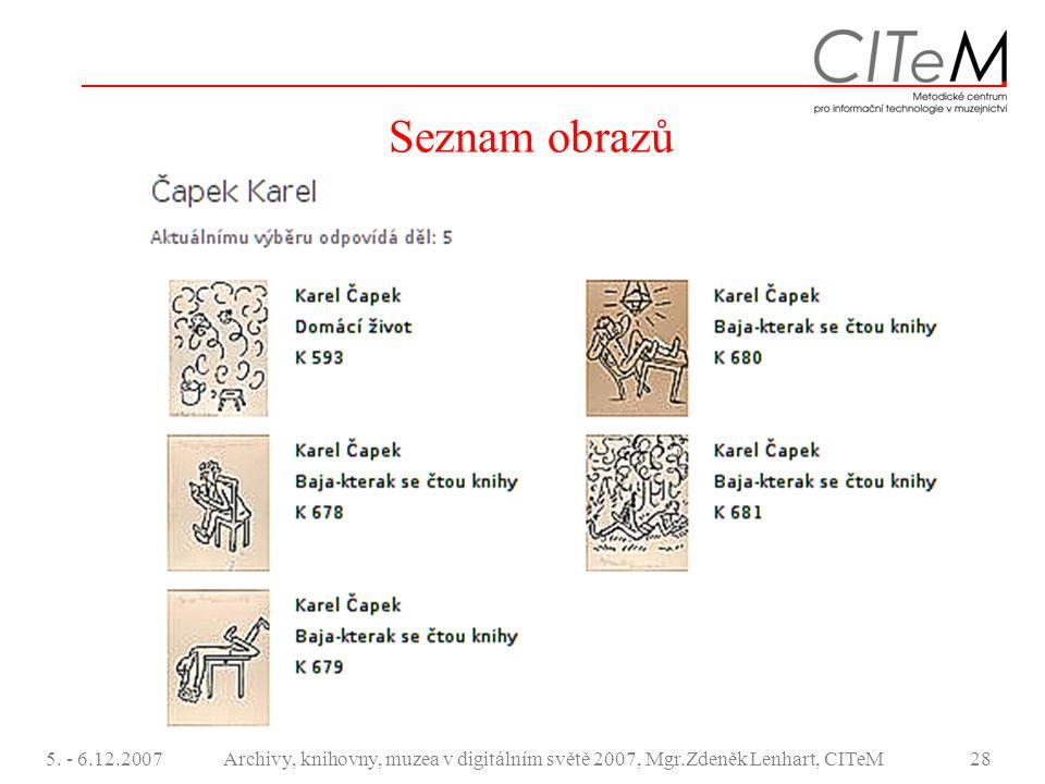 5. - 6.12.2007Archivy, knihovny, muzea v digitálním světě 2007, Mgr.Zdeněk Lenhart, CITeM28 Seznam obrazů
