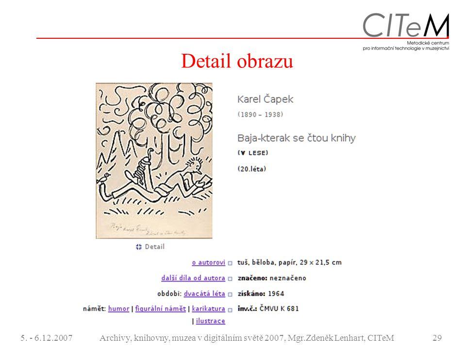 5. - 6.12.2007Archivy, knihovny, muzea v digitálním světě 2007, Mgr.Zdeněk Lenhart, CITeM29 Detail obrazu