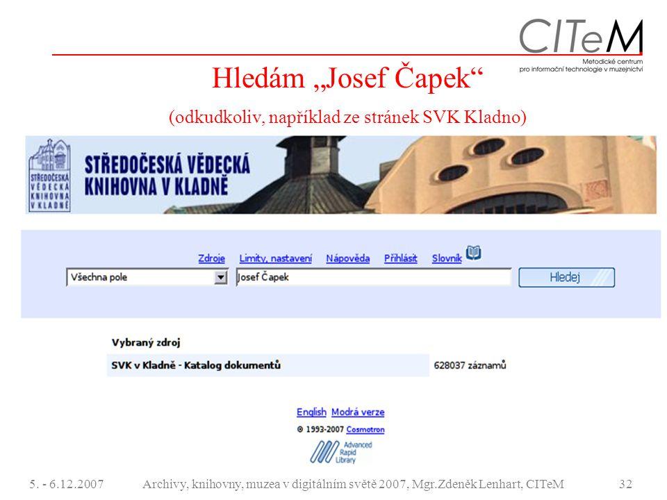 """5. - 6.12.2007Archivy, knihovny, muzea v digitálním světě 2007, Mgr.Zdeněk Lenhart, CITeM32 Hledám """"Josef Čapek"""" (odkudkoliv, například ze stránek SVK"""