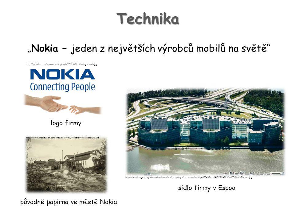"""Technika http://inforains.com/wp-content/uploads/2012/05/nokia-logo-hands.jpg """"Nokia – jeden z největších výrobců mobilů na světě sídlo firmy v Espoo logo firmy původně papírna ve městě Nokia http://www.mobigyaan.com/images/stories/Writers/Nokia-history-1.jpg http://beta.images.theglobeandmail.com/bca/technology/tech-news/article4585498.ece/ALTERNATES/w620/NokiaFlyover.jpg"""