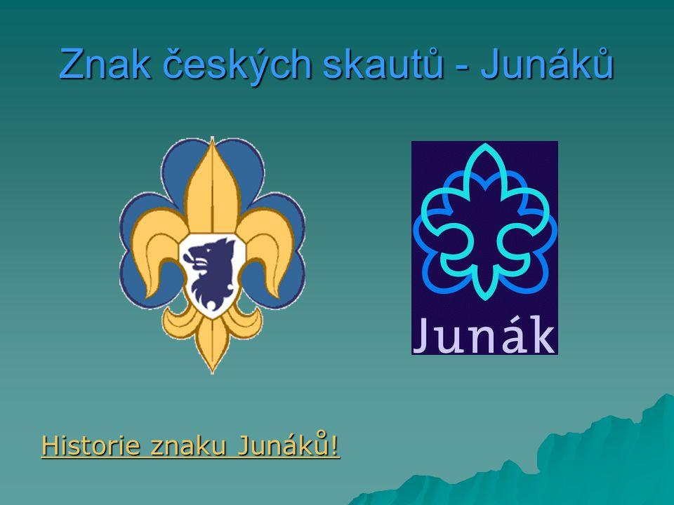 Znak českých skautů - Junáků Historie znaku Junáků! Historie znaku Junáků!