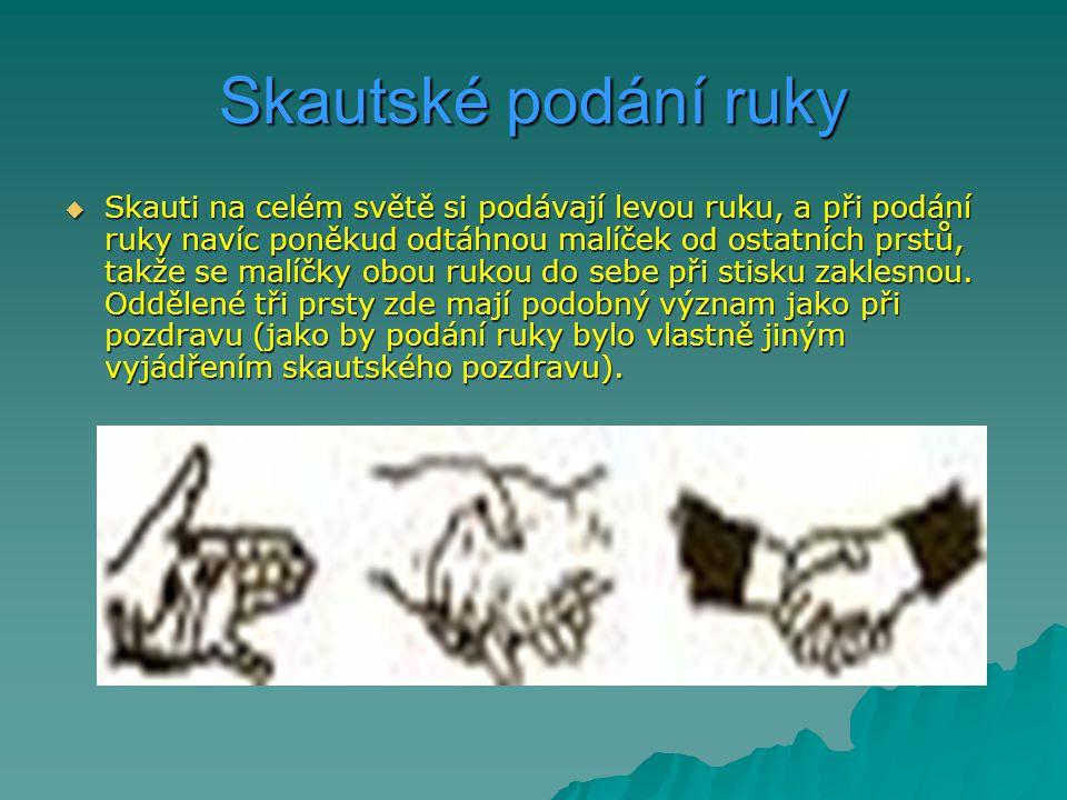 Skautské podání ruky  Skauti na celém světě si podávají levou ruku, a při podání ruky navíc poněkud odtáhnou malíček od ostatních prstů, takže se mal