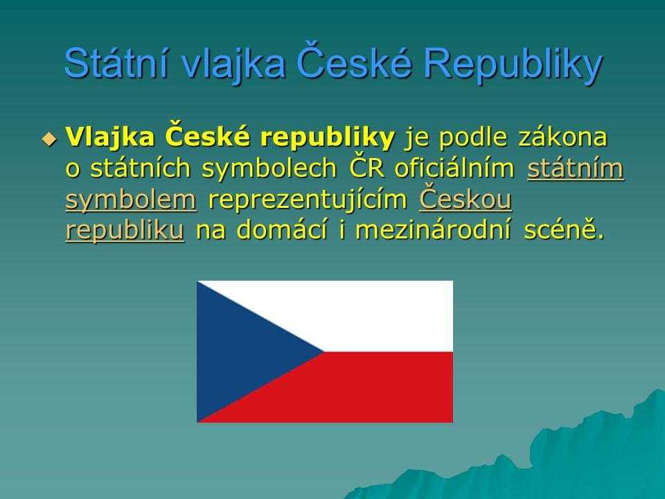 Státní vlajka České Republiky  Vlajka České republiky je podle zákona o státních symbolech ČR oficiálním státním symbolem reprezentujícím Českou repu