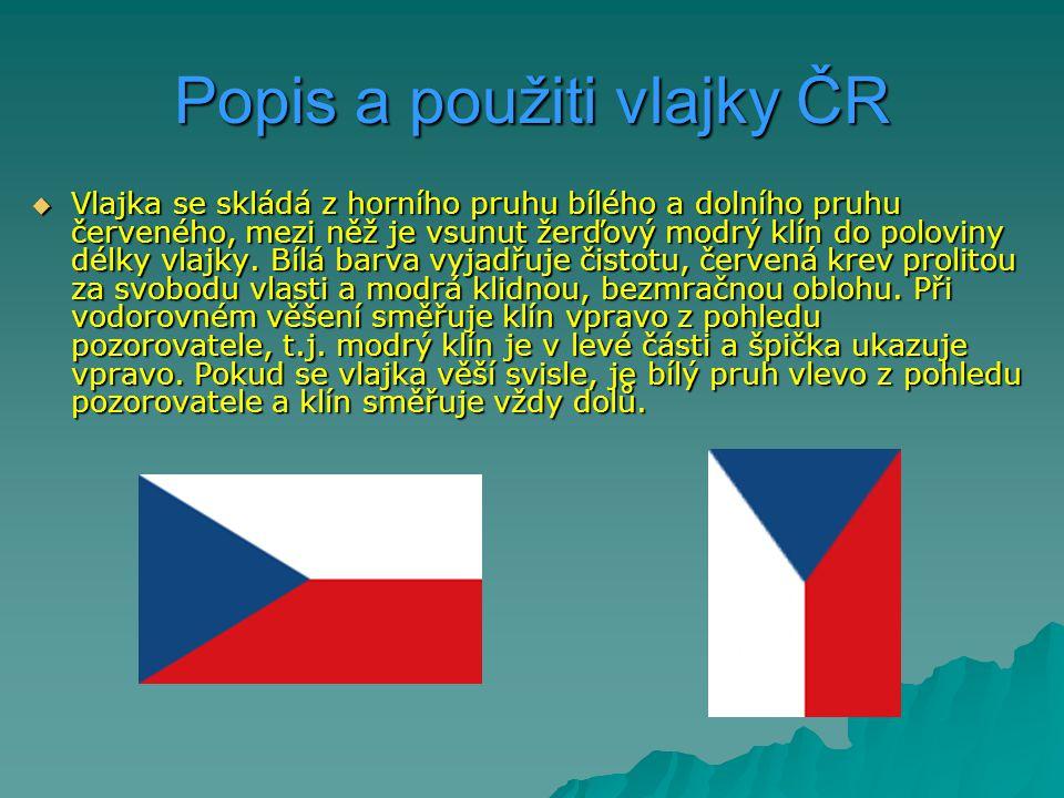 Popis a použiti vlajky ČR  Vlajka se skládá z horního pruhu bílého a dolního pruhu červeného, mezi něž je vsunut žerďový modrý klín do poloviny délky