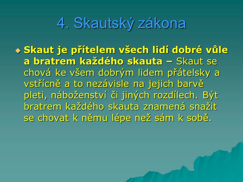 4. Skautský zákona  Skaut je přítelem všech lidí dobré vůle a bratrem každého skauta – Skaut se chová ke všem dobrým lidem přátelsky a vstřícně a to