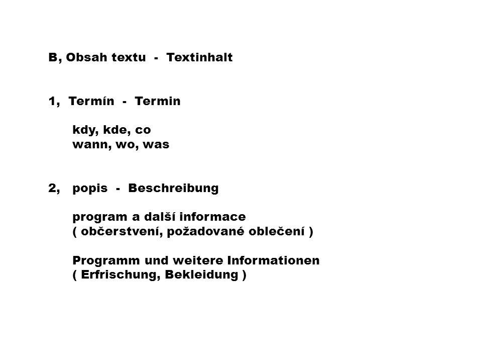 B, Obsah textu - Textinhalt 1, Termín - Termin kdy, kde, co wann, wo, was 2, popis - Beschreibung program a další informace ( občerstvení, požadované oblečení ) Programm und weitere Informationen ( Erfrischung, Bekleidung )