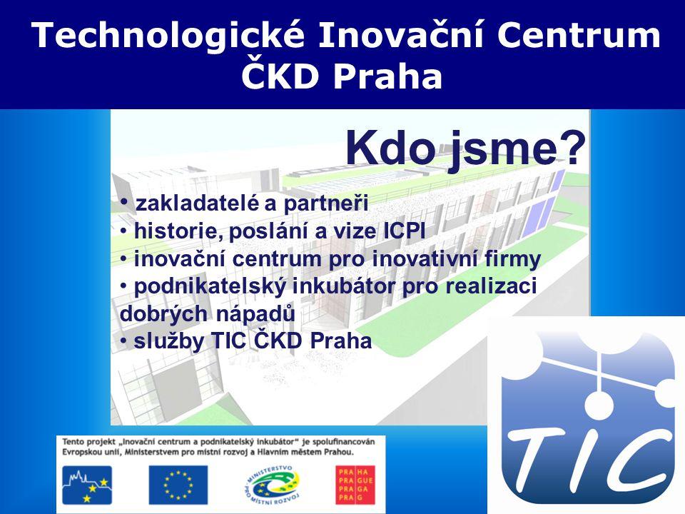 5.3.2008 TIC ČKD Praha Technologické Inovační Centrum ČKD Praha Kdo jsme? zakladatelé a partneři historie, poslání a vize ICPI inovační centrum pro in