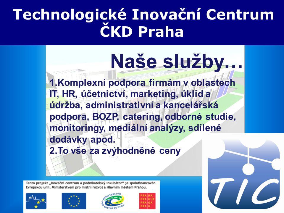 5.3.2008 TIC ČKD Praha Technologické Inovační Centrum ČKD Praha Naše služby… 1.Komplexní podpora firmám v oblastech IT, HR, účetnictví, marketing, úkl