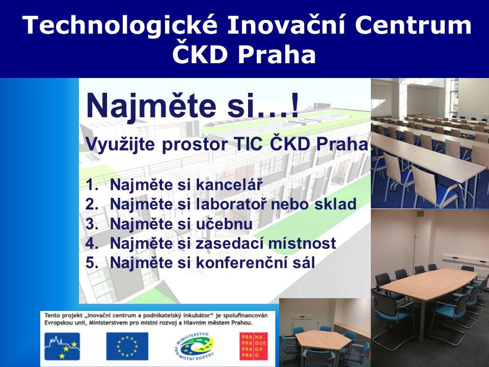 5.3.2008 TIC ČKD Praha Technologické Inovační Centrum ČKD Praha Najměte si…! Využijte prostor TIC ČKD Praha 1.Najměte si kancelář 2.Najměte si laborat