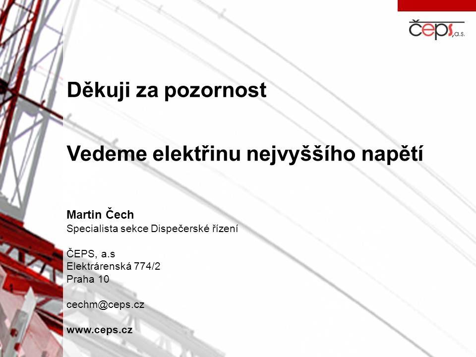 Vedeme elektřinu nejvyššího napětí Martin Čech Specialista sekce Dispečerské řízení ČEPS, a.s Elektrárenská 774/2 Praha 10 cechm@ceps.cz www.ceps.cz Děkuji za pozornost