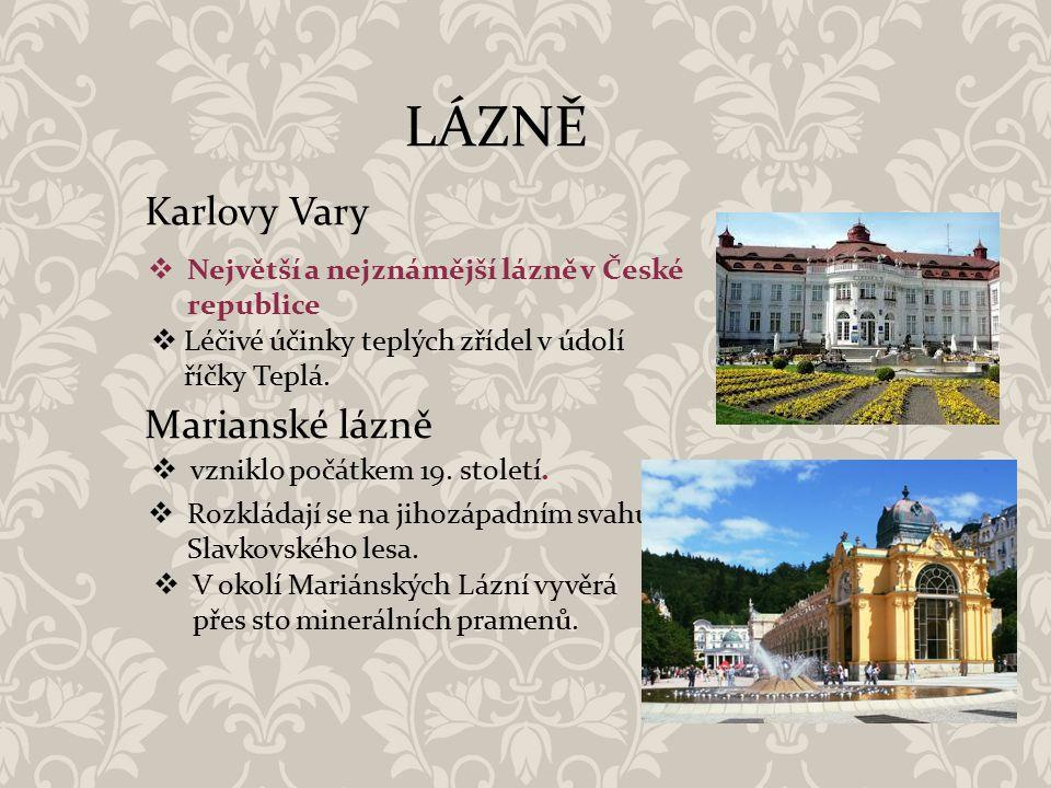 LÁZNĚ Karlovy Vary Marianské lázně  Největší a nejznámější lázně v České republice  Léčivé účinky teplých zřídel v údolí říčky Teplá.  vzniklo počá