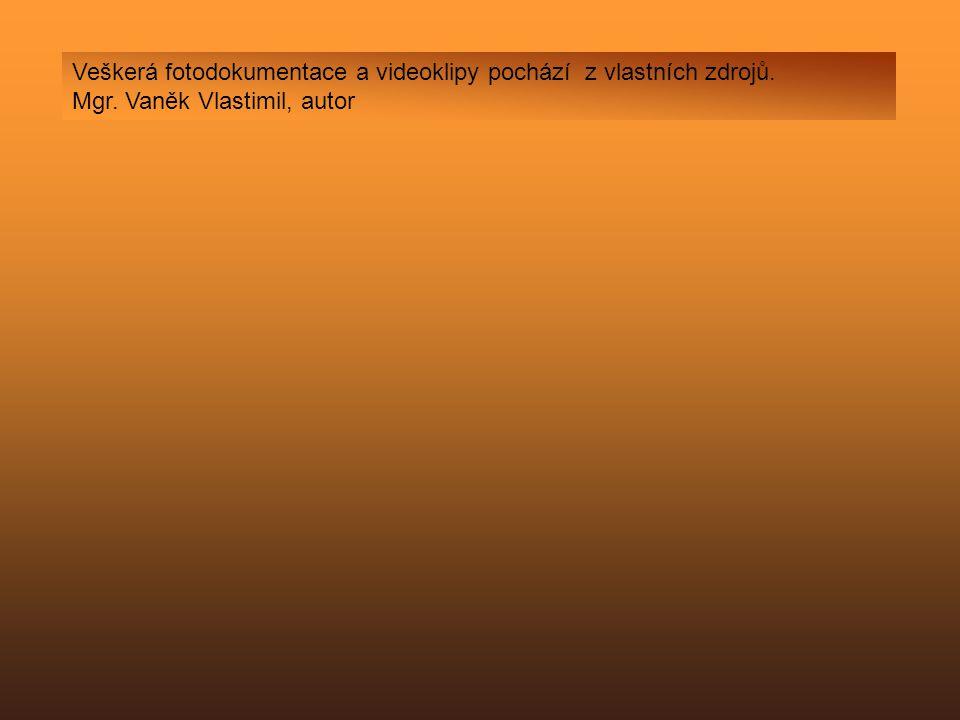 Veškerá fotodokumentace a videoklipy pochází z vlastních zdrojů. Mgr. Vaněk Vlastimil, autor