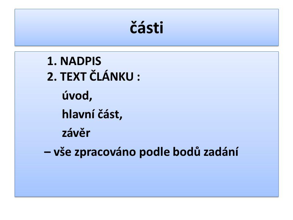 části 1. NADPIS 2. TEXT ČLÁNKU : úvod, hlavní část, závěr – vše zpracováno podle bodů zadání 1. NADPIS 2. TEXT ČLÁNKU : úvod, hlavní část, závěr – vše