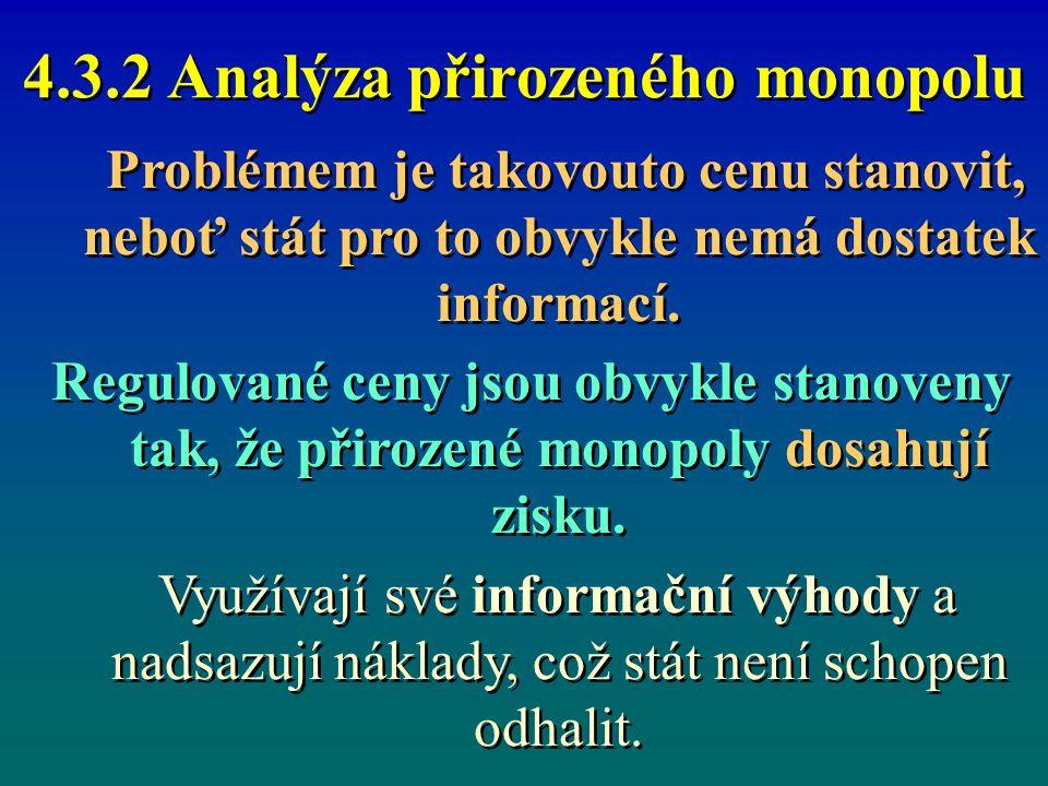 4.3.2 Analýza přirozeného monopolu Problémem je takovouto cenu stanovit, neboť stát pro to obvykle nemá dostatek informací. Regulované ceny jsou obvyk